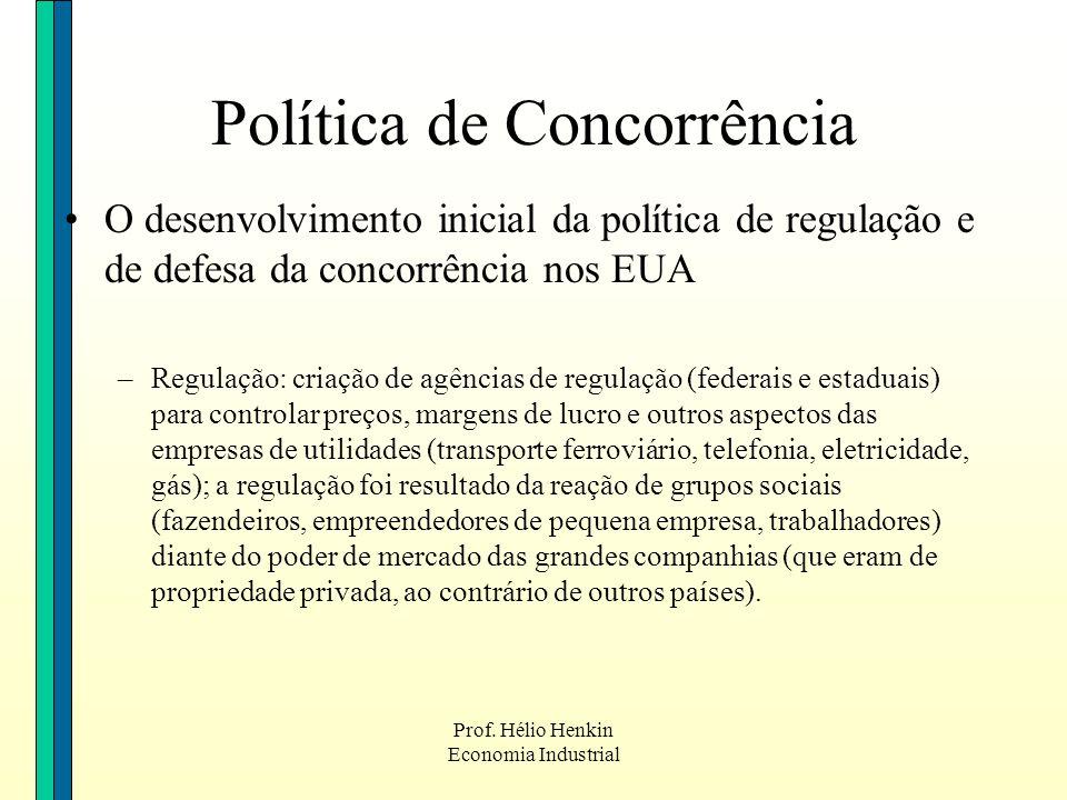 Prof. Hélio Henkin Economia Industrial O desenvolvimento inicial da política de regulação e de defesa da concorrência nos EUA –Regulação: criação de a