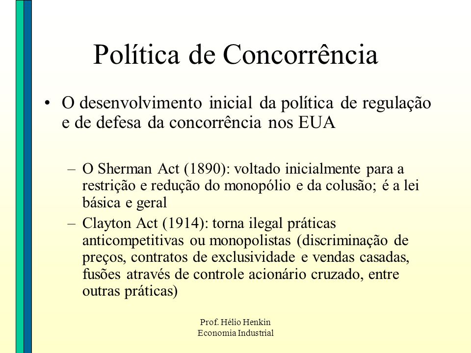 Prof. Hélio Henkin Economia Industrial O desenvolvimento inicial da política de regulação e de defesa da concorrência nos EUA –O Sherman Act (1890): v