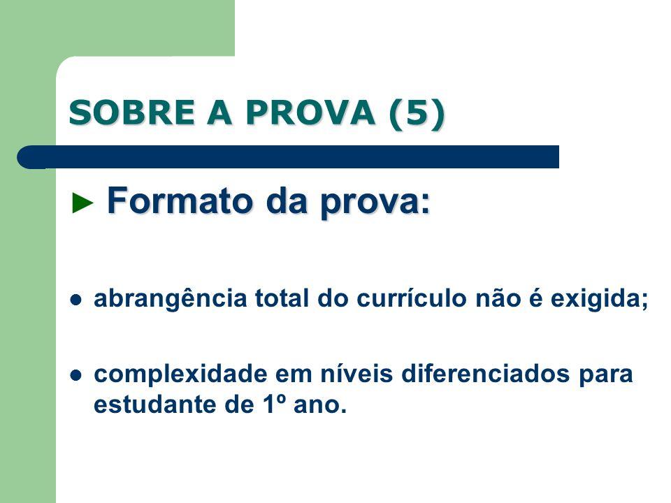 SOBRE A PROVA (5) Formato da prova: Formato da prova: abrangência total do currículo não é exigida; complexidade em níveis diferenciados para estudant