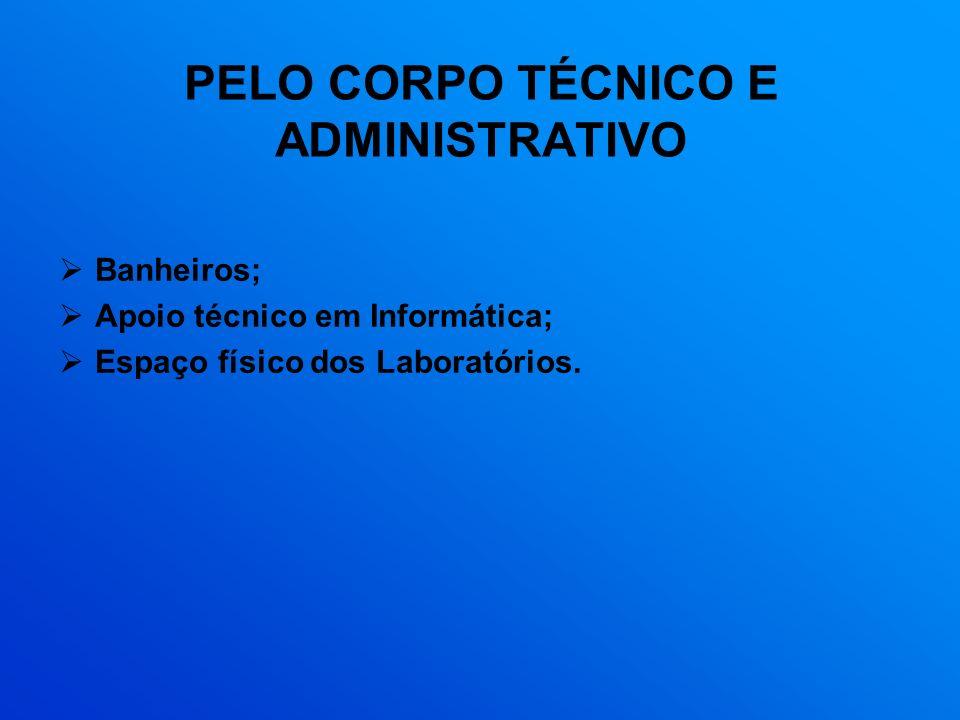 PELO CORPO TÉCNICO E ADMINISTRATIVO Banheiros; Apoio técnico em Informática; Espaço físico dos Laboratórios.