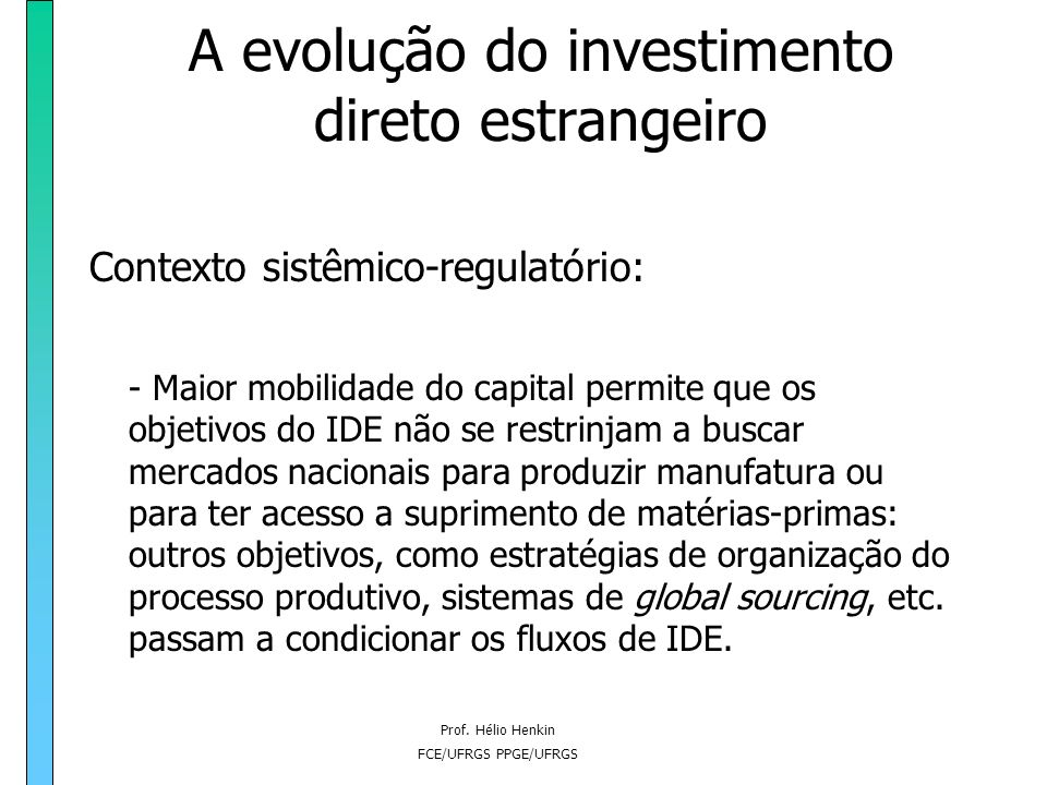Prof. Hélio Henkin FCE/UFRGS PPGE/UFRGS A evolução do investimento direto estrangeiro Contexto sistêmico-regulatório: - Maior mobilidade do capital pe