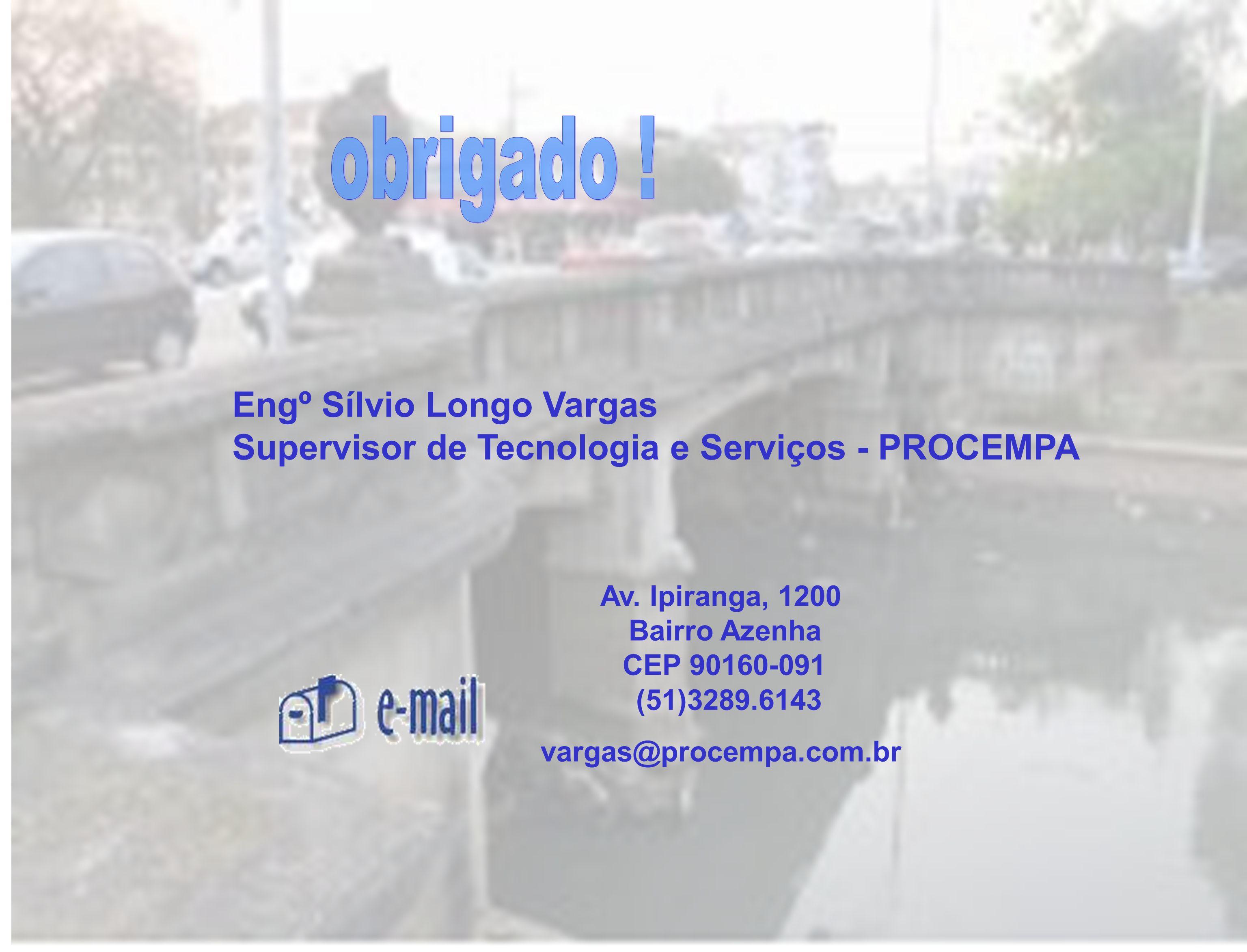 Av. Ipiranga, 1200 Bairro Azenha CEP 90160-091 (51)3289.6143 vargas@procempa.com.br Engº Sílvio Longo Vargas Supervisor de Tecnologia e Serviços - PRO