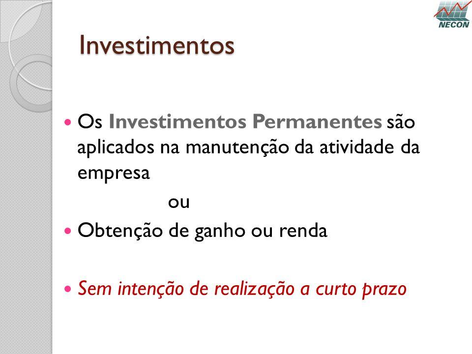 Investimentos Os Investimentos Permanentes são aplicados na manutenção da atividade da empresa ou Obtenção de ganho ou renda Sem intenção de realizaçã