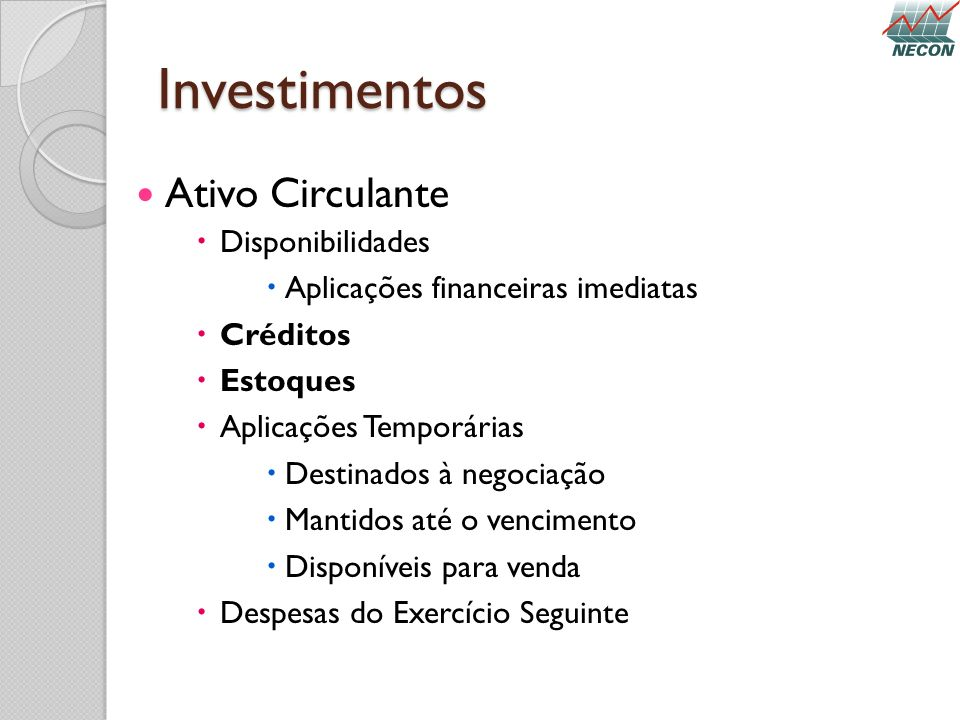 Investimentos Ativo Circulante Disponibilidades Aplicações financeiras imediatas Créditos Estoques Aplicações Temporárias Destinados à negociação Mant