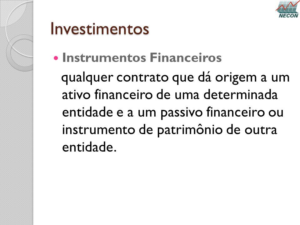 Investimentos Instrumentos Financeiros qualquer contrato que dá origem a um ativo financeiro de uma determinada entidade e a um passivo financeiro ou