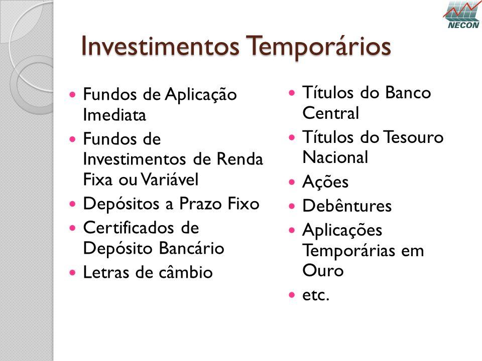 Investimentos Temporários Fundos de Aplicação Imediata Fundos de Investimentos de Renda Fixa ou Variável Depósitos a Prazo Fixo Certificados de Depósi