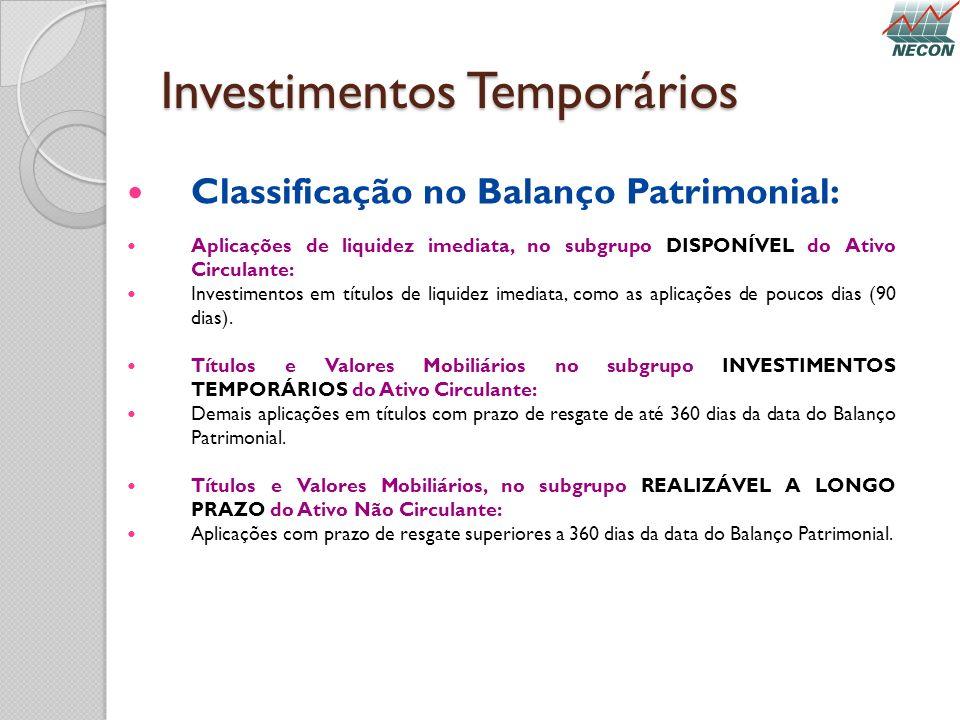 Investimentos Temporários Classificação no Balanço Patrimonial: Aplicações de liquidez imediata, no subgrupo DISPONÍVEL do Ativo Circulante: Investime