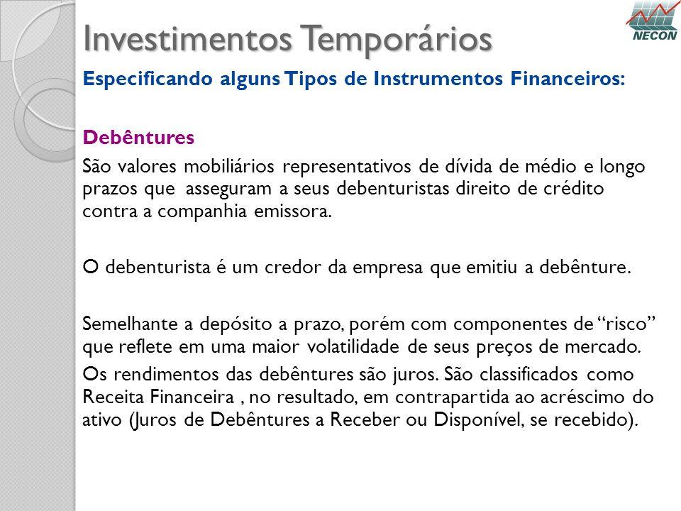 Investimentos Temporários Especificando alguns Tipos de Instrumentos Financeiros: Debêntures São valores mobiliários representativos de dívida de médi