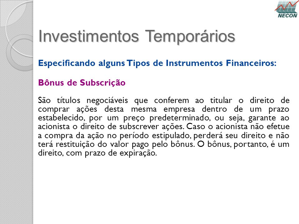 Investimentos Temporários Especificando alguns Tipos de Instrumentos Financeiros: Bônus de Subscrição São títulos negociáveis que conferem ao titular