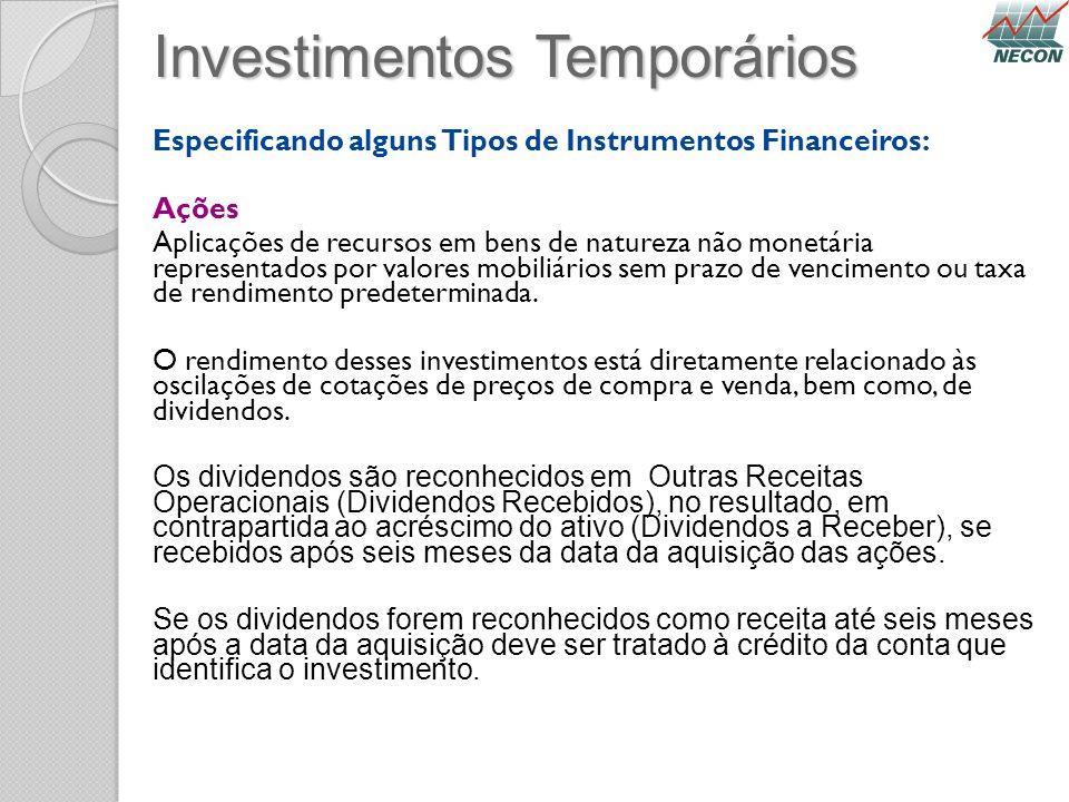 Investimentos Temporários Especificando alguns Tipos de Instrumentos Financeiros: Ações Aplicações de recursos em bens de natureza não monetária repre