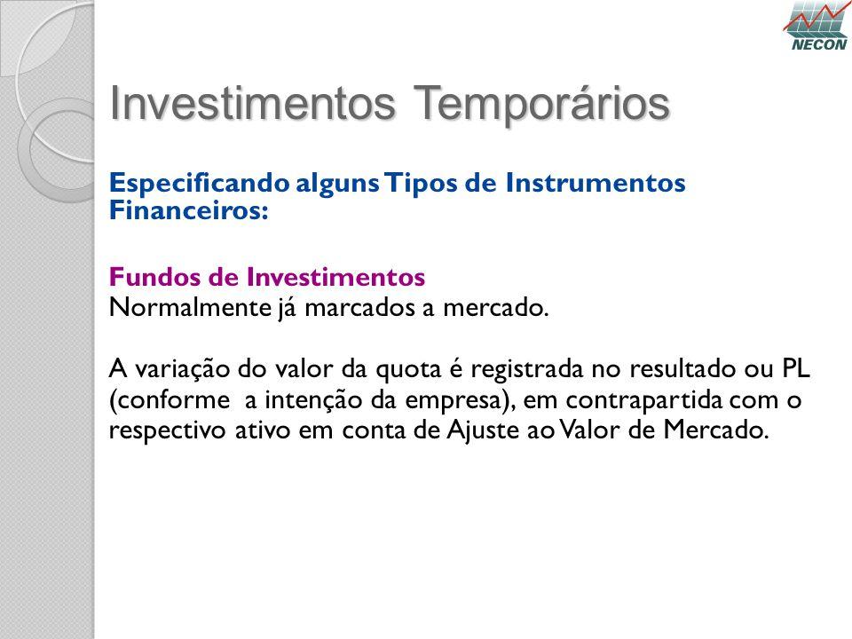 Investimentos Temporários Especificando alguns Tipos de Instrumentos Financeiros: Fundos de Investimentos Normalmente já marcados a mercado. A variaçã