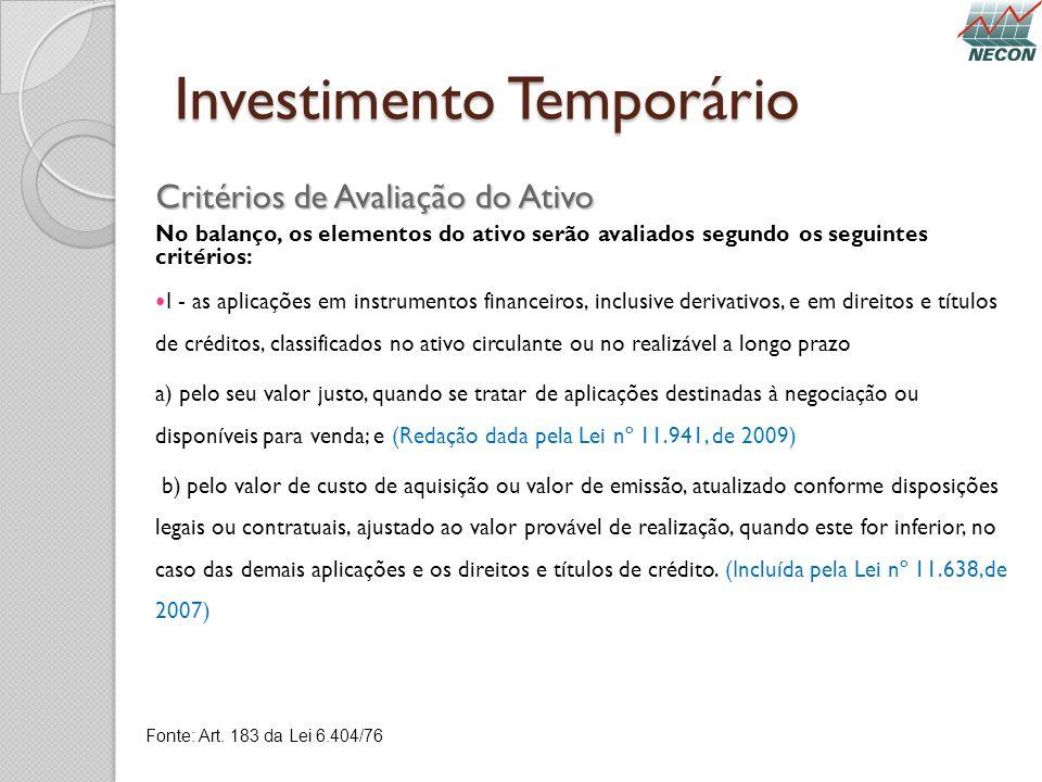 Investimento Temporário Critérios de Avaliação do Ativo No balanço, os elementos do ativo serão avaliados segundo os seguintes critérios: I - as aplic