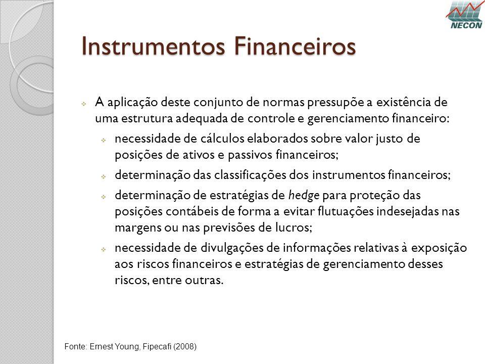Instrumentos Financeiros A aplicação deste conjunto de normas pressupõe a existência de uma estrutura adequada de controle e gerenciamento financeiro: