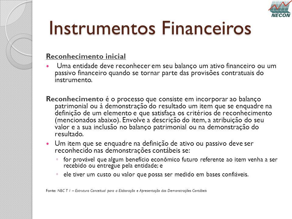 Instrumentos Financeiros Reconhecimento inicial Uma entidade deve reconhecer em seu balanço um ativo financeiro ou um passivo financeiro quando se tor