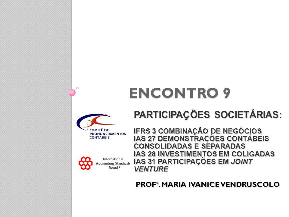 PARTICIPAÇÕES SOCIETÁRIAS: IFRS 3 COMBINAÇÃO DE NEGÓCIOS IAS 27 DEMONSTRAÇÕES CONTÁBEIS CONSOLIDADAS E SEPARADAS IAS 28 INVESTIMENTOS EM COLIGADAS IAS