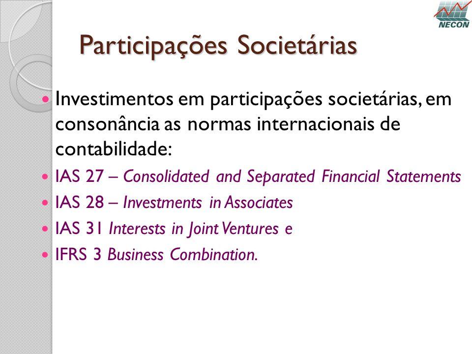 Participações Societárias Investimentos em participações societárias, em consonância as normas internacionais de contabilidade: IAS 27 – Consolidated
