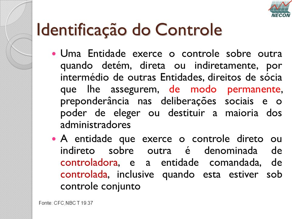 Identificação do Controle Uma Entidade exerce o controle sobre outra quando detém, direta ou indiretamente, por intermédio de outras Entidades, direit