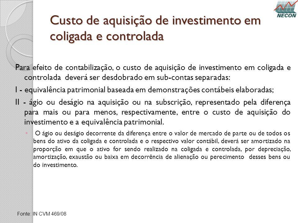 Custo de aquisição de investimento em coligada e controlada Para efeito de contabilização, o custo de aquisição de investimento em coligada e controla