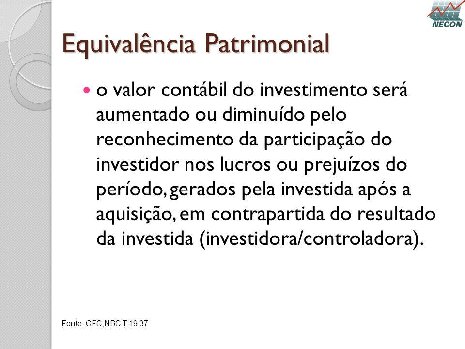 Equivalência Patrimonial o valor contábil do investimento será aumentado ou diminuído pelo reconhecimento da participação do investidor nos lucros ou