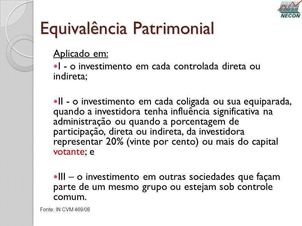 Equivalência Patrimonial Aplicado em: I - o investimento em cada controlada direta ou indireta; II - o investimento em cada coligada ou sua equiparada