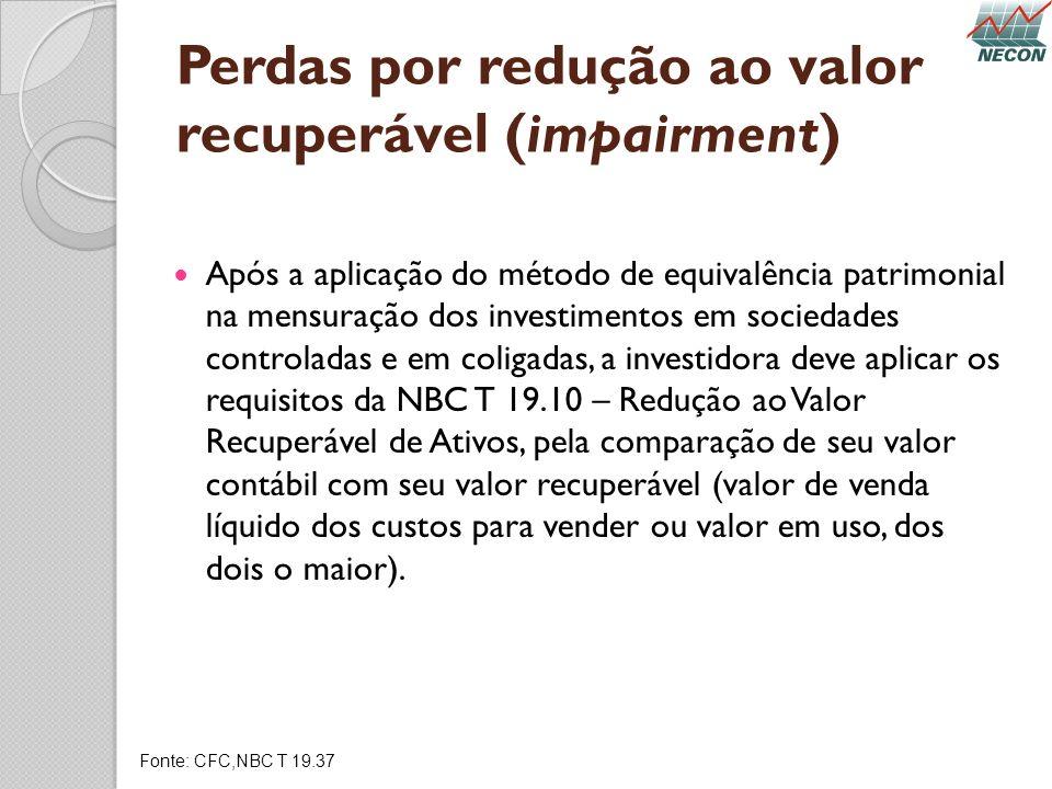 Perdas por redução ao valor recuperável (impairment) Após a aplicação do método de equivalência patrimonial na mensuração dos investimentos em socieda