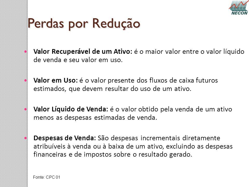 Perdas por Redução Valor Recuperável de um Ativo: é o maior valor entre o valor líquido de venda e seu valor em uso. Valor em Uso: é o valor presente