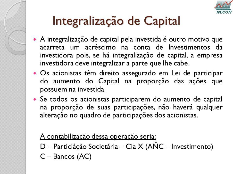Integralização de Capital A integralização de capital pela investida é outro motivo que acarreta um acréscimo na conta de Investimentos da investidora