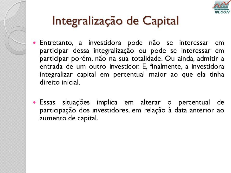 Integralização de Capital Entretanto, a investidora pode não se interessar em participar dessa integralização ou pode se interessar em participar poré