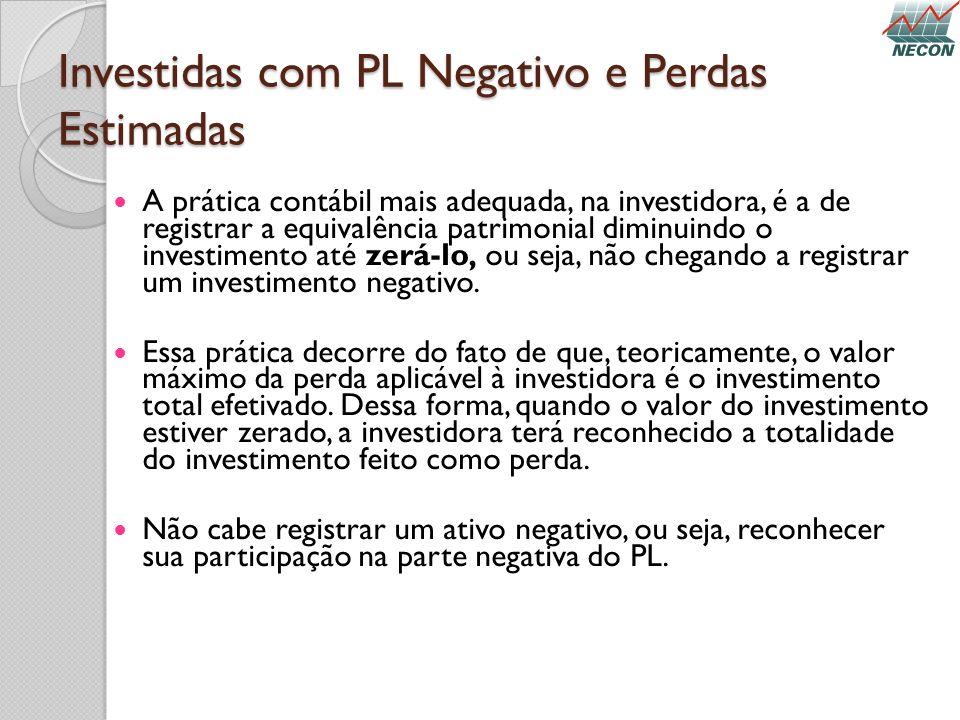 Investidas com PL Negativo e Perdas Estimadas A prática contábil mais adequada, na investidora, é a de registrar a equivalência patrimonial diminuindo
