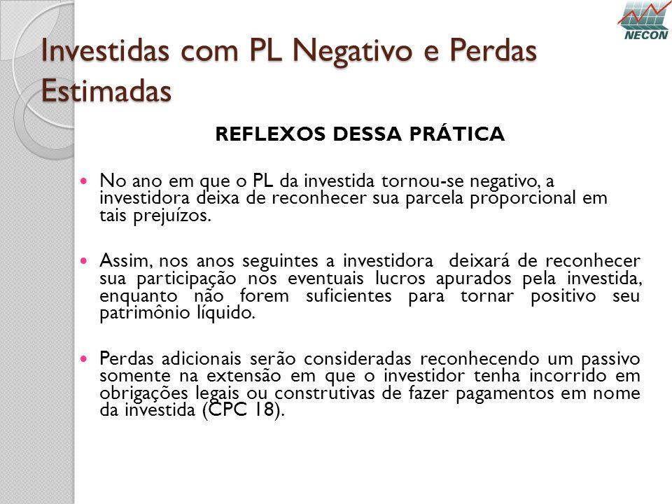 Investidas com PL Negativo e Perdas Estimadas REFLEXOS DESSA PRÁTICA No ano em que o PL da investida tornou-se negativo, a investidora deixa de reconh