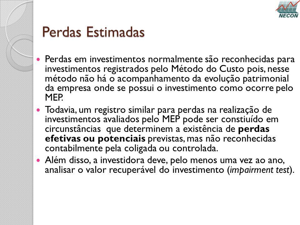 Perdas Estimadas Perdas em investimentos normalmente são reconhecidas para investimentos registrados pelo Método do Custo pois, nesse método não há o