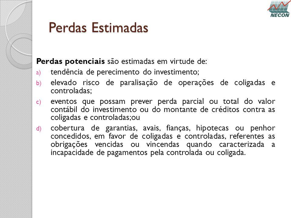 Perdas Estimadas Perdas potenciais são estimadas em virtude de: a) tendência de perecimento do investimento; b) elevado risco de paralisação de operaç