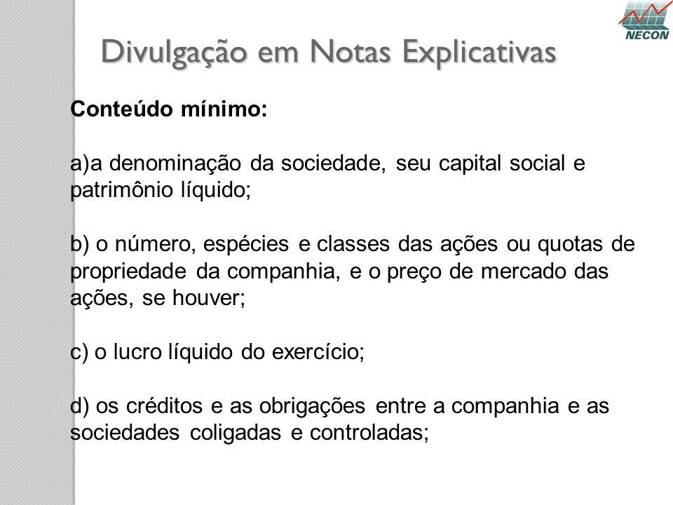 Divulgação em Notas Explicativas Conteúdo mínimo: a)a denominação da sociedade, seu capital social e patrimônio líquido; b) o número, espécies e class