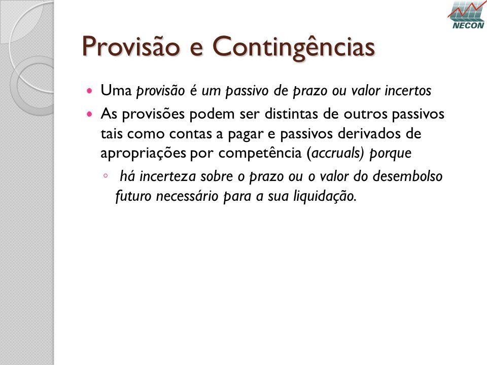 Provisão e Contingências Uma provisão é um passivo de prazo ou valor incertos As provisões podem ser distintas de outros passivos tais como contas a p