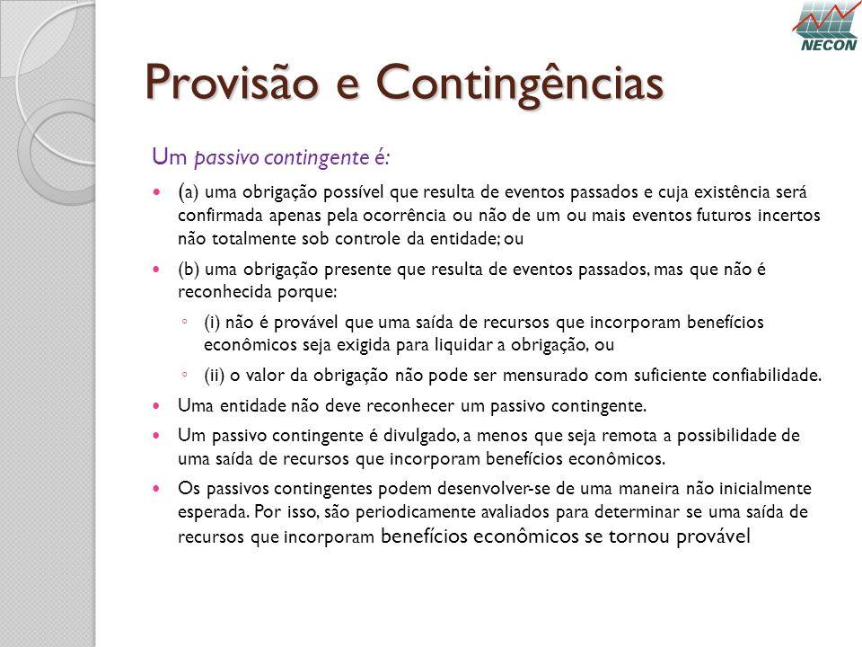 Provisão e Contingências Um passivo contingente é: ( a) uma obrigação possível que resulta de eventos passados e cuja existência será confirmada apena