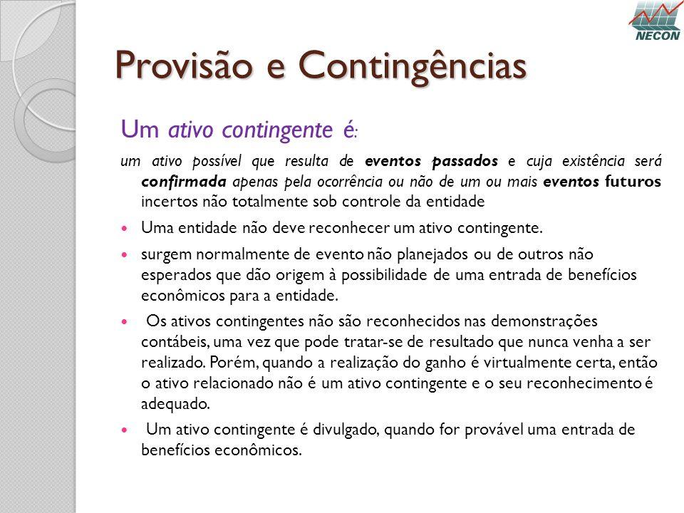 Provisão e Contingências Um ativo contingente é : um ativo possível que resulta de eventos passados e cuja existência será confirmada apenas pela ocor