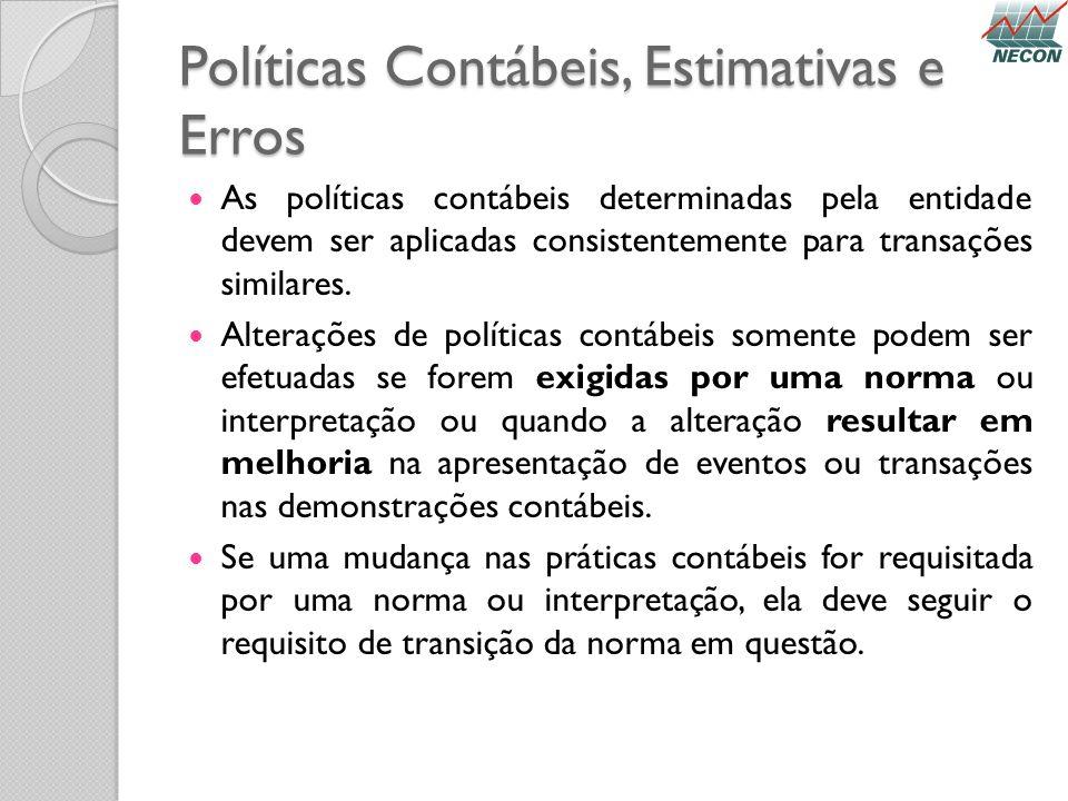 Políticas Contábeis, Estimativas e Erros As políticas contábeis determinadas pela entidade devem ser aplicadas consistentemente para transações simila