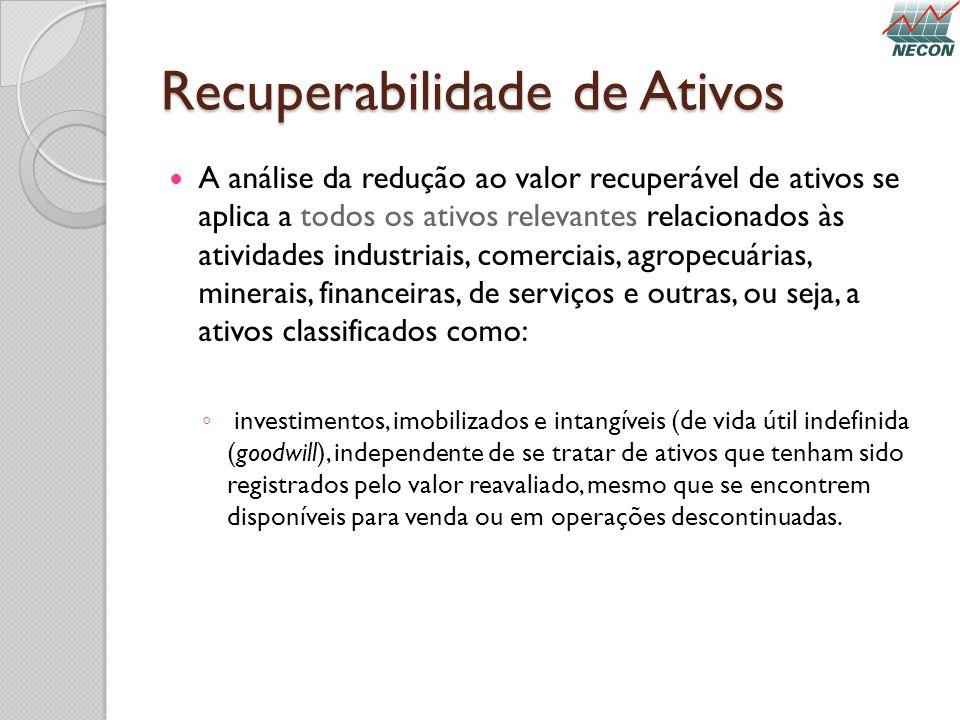 Recuperabilidade de Ativos A análise da redução ao valor recuperável de ativos se aplica a todos os ativos relevantes relacionados às atividades indus