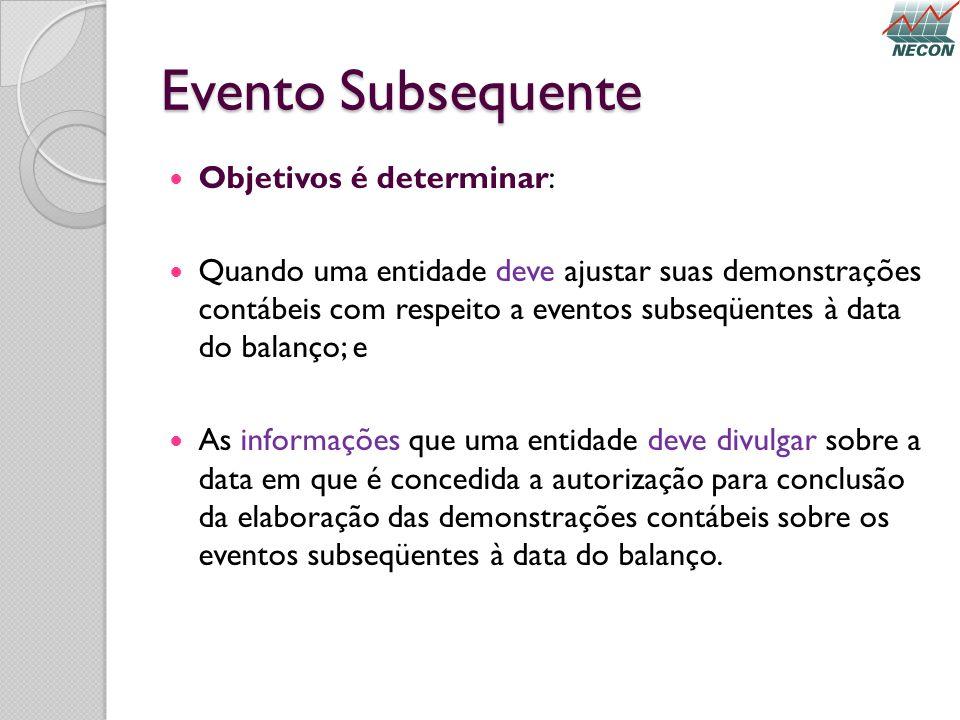 Evento Subsequente Objetivos é determinar: Quando uma entidade deve ajustar suas demonstrações contábeis com respeito a eventos subseqüentes à data do