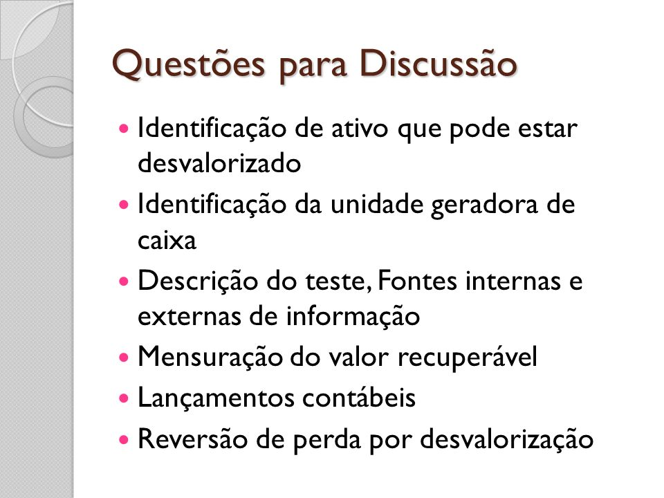 Questões para Discussão Identificação de ativo que pode estar desvalorizado Identificação da unidade geradora de caixa Descrição do teste, Fontes inte