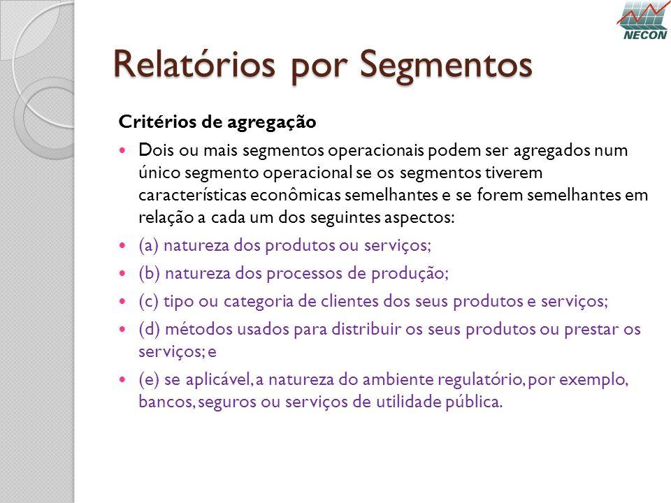 Relatórios por Segmentos Critérios de agregação Dois ou mais segmentos operacionais podem ser agregados num único segmento operacional se os segmentos