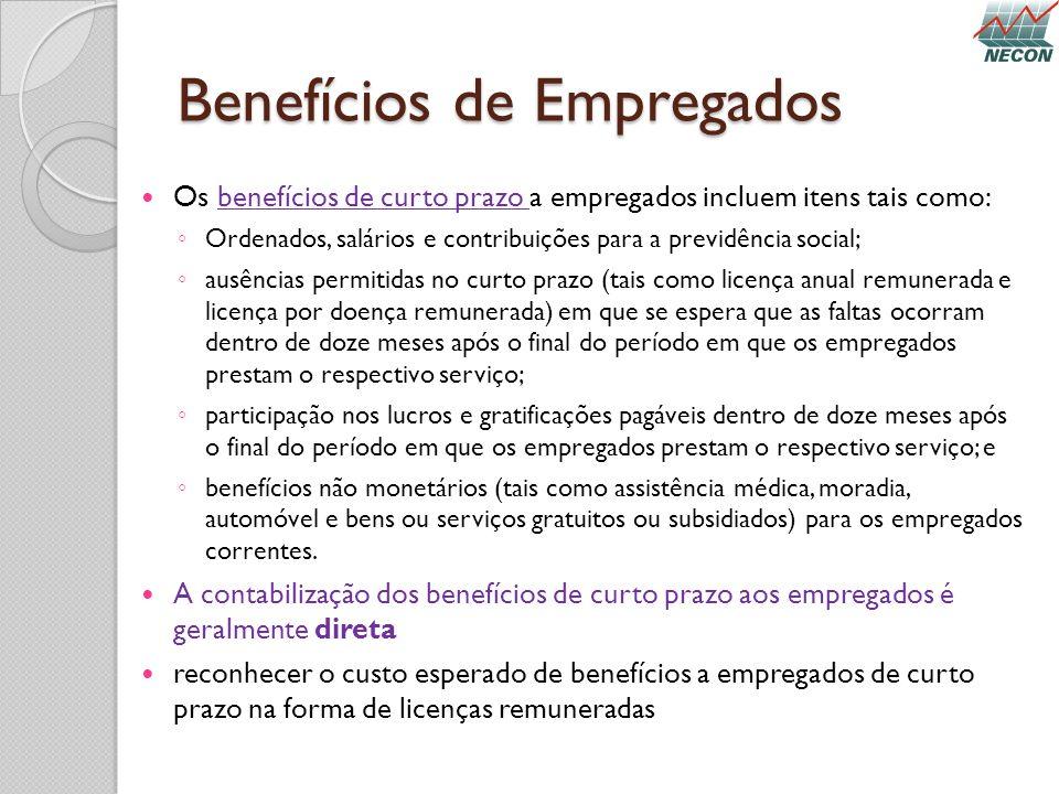 Benefícios de Empregados Os benefícios de curto prazo a empregados incluem itens tais como: Ordenados, salários e contribuições para a previdência soc