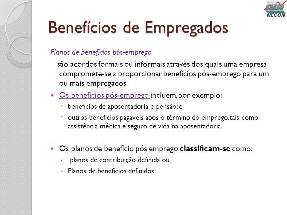 Benefícios de Empregados Planos de benefícios pós-emprego são acordos formais ou informais através dos quais uma empresa compromete-se a proporcionar