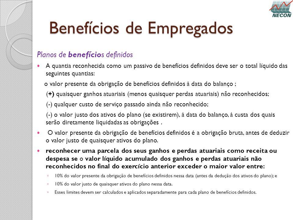 Benefícios de Empregados Planos de benefícios definidos A quantia reconhecida como um passivo de benefícios definidos deve ser o total líquido das seg