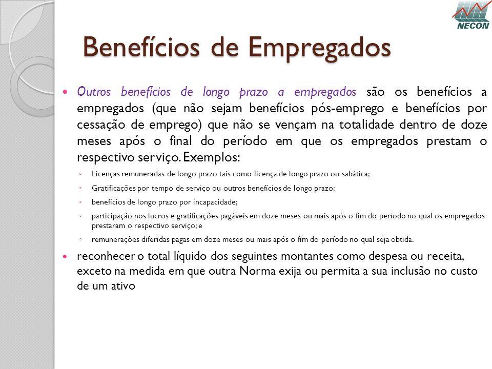 Benefícios de Empregados Outros benefícios de longo prazo a empregados são os benefícios a empregados (que não sejam benefícios pós-emprego e benefíci