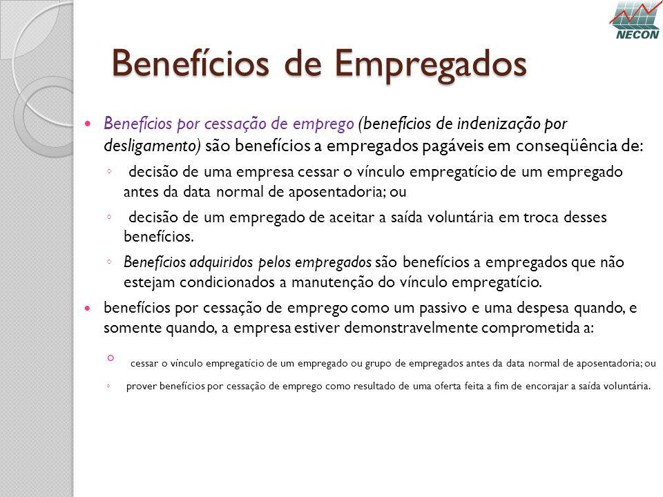 Benefícios de Empregados Benefícios por cessação de emprego (benefícios de indenização por desligamento) são benefícios a empregados pagáveis em conse