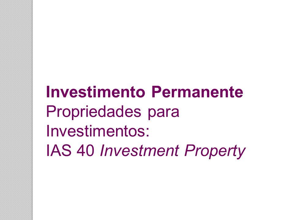 Investimento Permanente Propriedades para Investimentos: IAS 40 Investment Property
