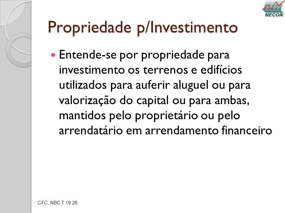 Propriedade p/Investimento Entende-se por propriedade para investimento os terrenos e edifícios utilizados para auferir aluguel ou para valorização do