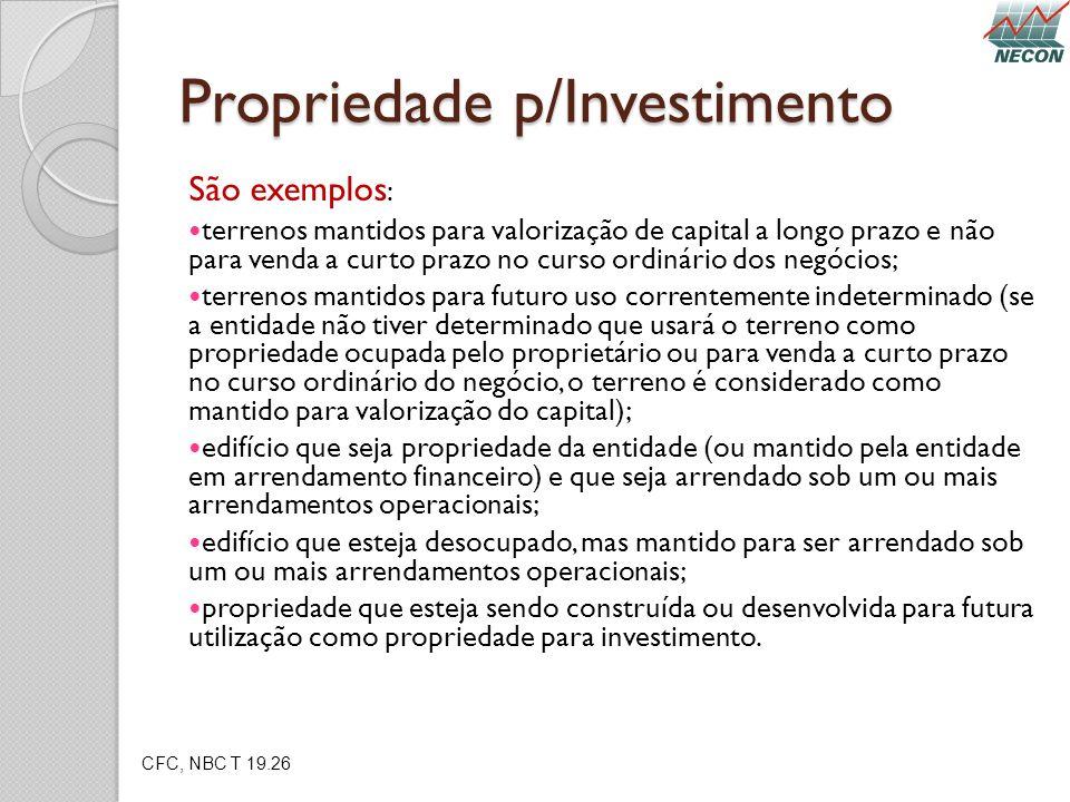 Propriedade p/Investimento São exemplos : terrenos mantidos para valorização de capital a longo prazo e não para venda a curto prazo no curso ordinári