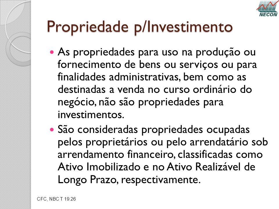 Propriedade p/Investimento As propriedades para uso na produção ou fornecimento de bens ou serviços ou para finalidades administrativas, bem como as d